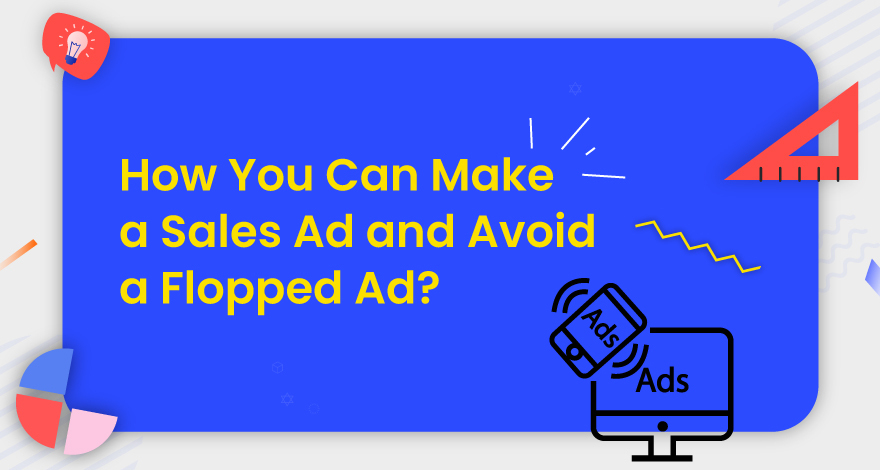 How You Can Make a Sales Ad and Avoid a Flopped Ad?